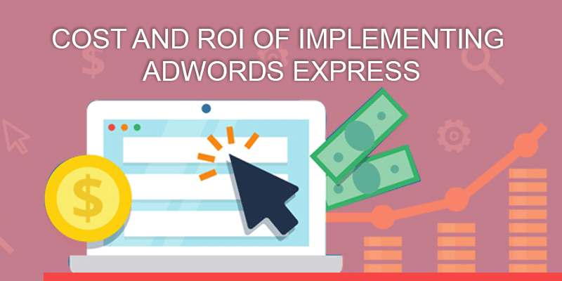 Cost and ROI of implementing AdWords Express