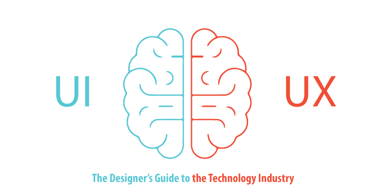 UI and UX The Designers Guide to the Technology Industry