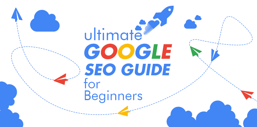 Ultimate Google SEO Guide For Beginners